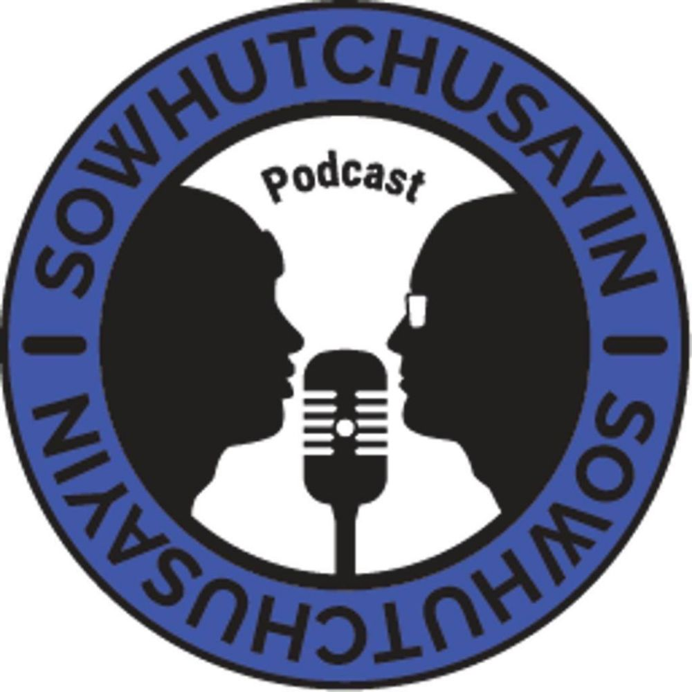 SoWhutChuSayin Podcast